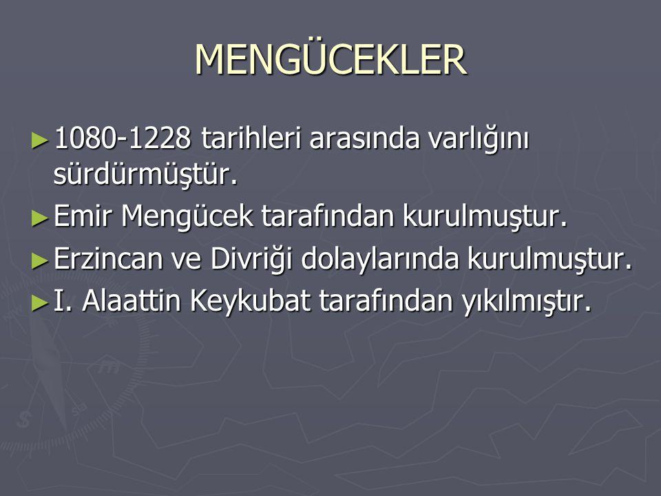 MENGÜCEKLER 1080-1228 tarihleri arasında varlığını sürdürmüştür.