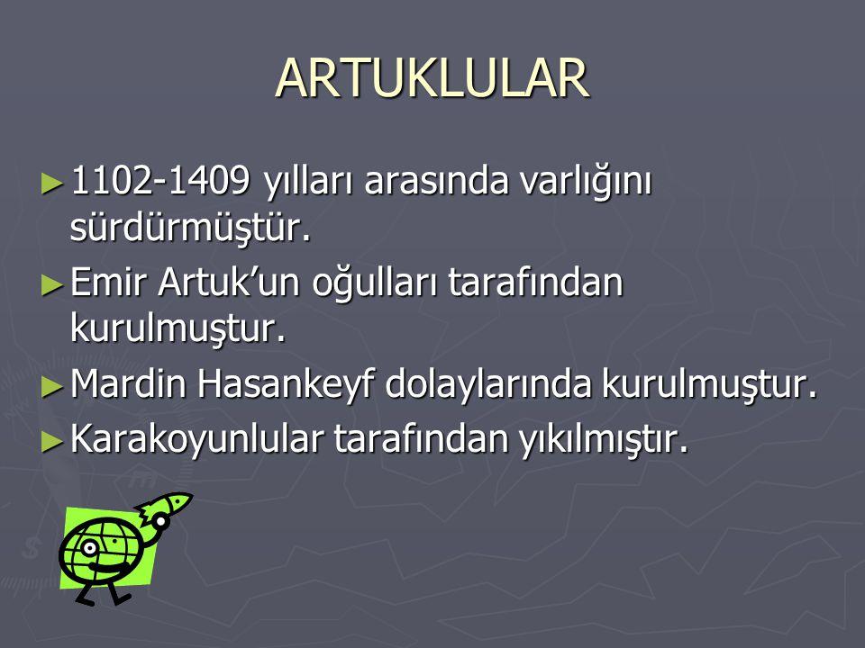 ARTUKLULAR 1102-1409 yılları arasında varlığını sürdürmüştür.