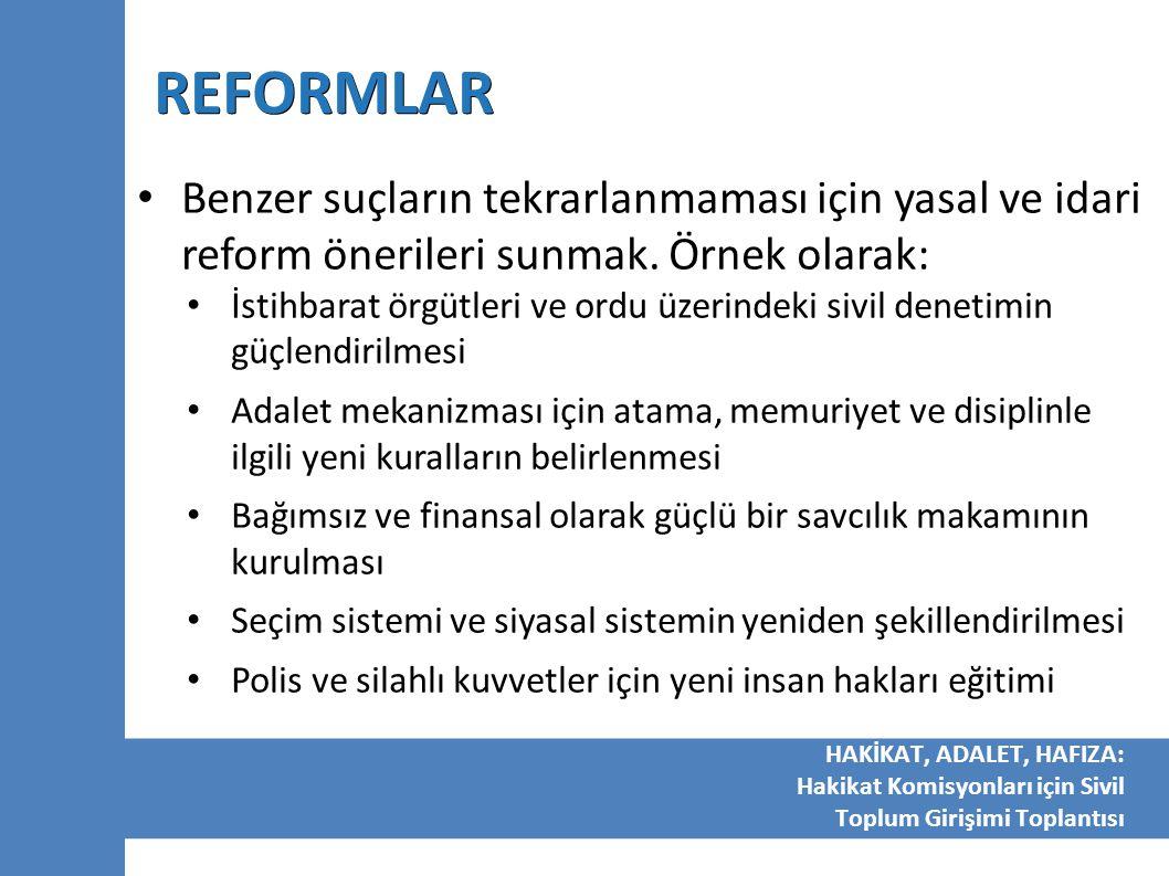 REFORMLAR Benzer suçların tekrarlanmaması için yasal ve idari reform önerileri sunmak. Örnek olarak: