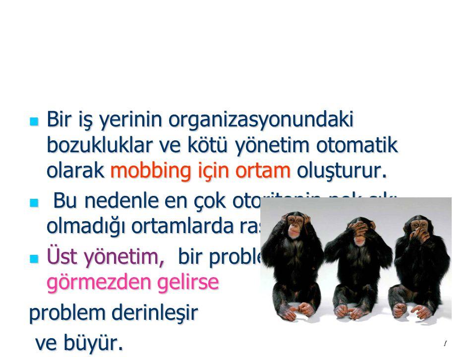 Bir iş yerinin organizasyonundaki bozukluklar ve kötü yönetim otomatik olarak mobbing için ortam oluşturur.