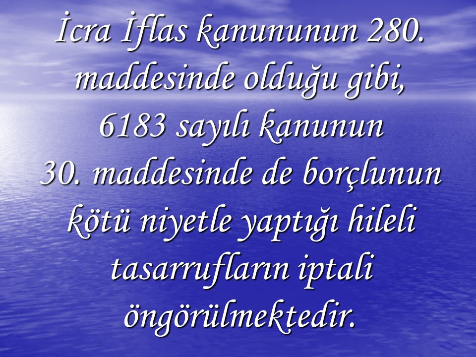 İcra İflas kanununun 280. maddesinde olduğu gibi, 6183 sayılı kanunun 30.