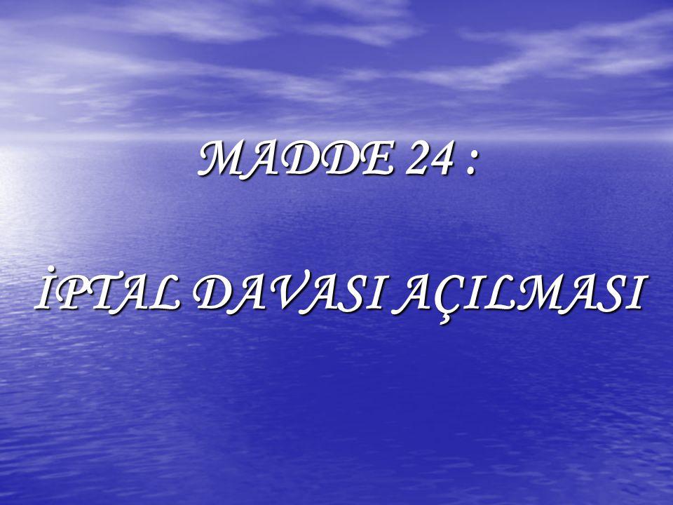 MADDE 24 : İPTAL DAVASI AÇILMASI