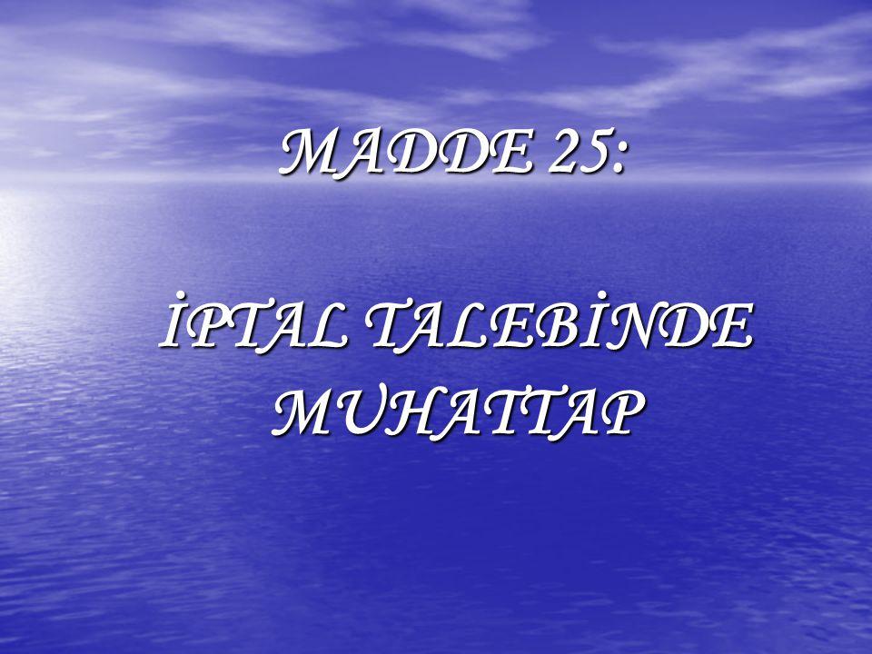 MADDE 25: İPTAL TALEBİNDE MUHATTAP