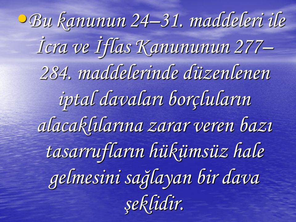 Bu kanunun 24–31. maddeleri ile İcra ve İflas Kanununun 277–284