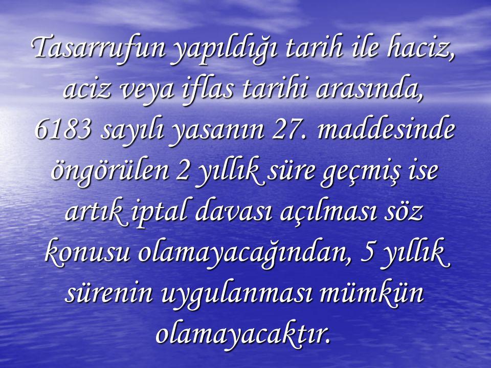 Tasarrufun yapıldığı tarih ile haciz, aciz veya iflas tarihi arasında, 6183 sayılı yasanın 27.