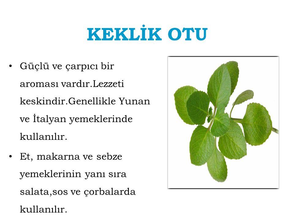 KEKLİK OTU Güçlü ve çarpıcı bir aroması vardır.Lezzeti keskindir.Genellikle Yunan ve İtalyan yemeklerinde kullanılır.