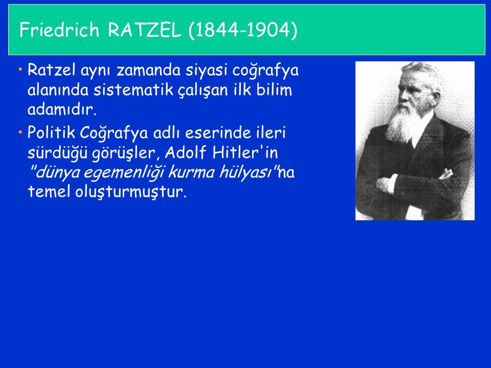 Friedrich RATZEL (1844-1904) Ratzel aynı zamanda siyasi coğrafya alanında sistematik çalışan ilk bilim adamıdır.