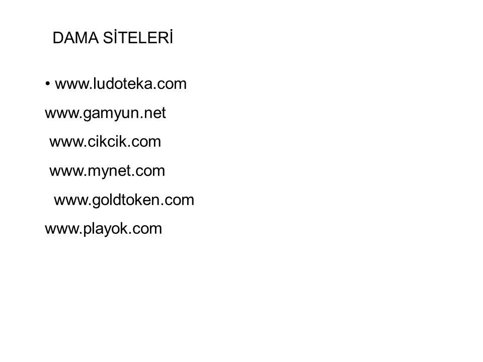 DAMA SİTELERİ www.ludoteka.com. www.gamyun.net. www.cikcik.com. www.mynet.com. www.goldtoken.com.