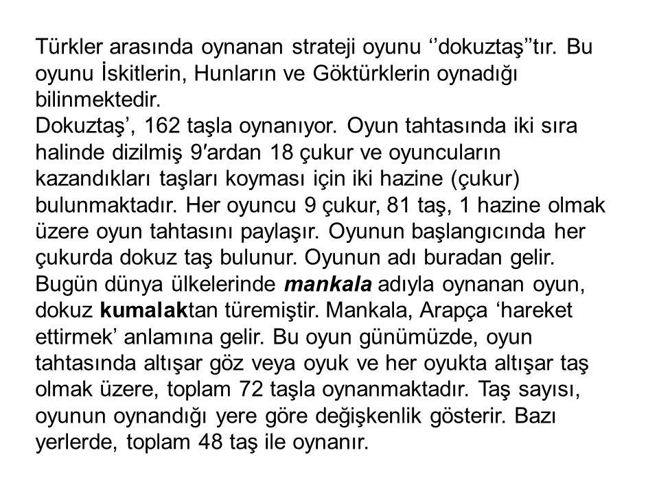 Türkler arasında oynanan strateji oyunu ''dokuztaş''tır
