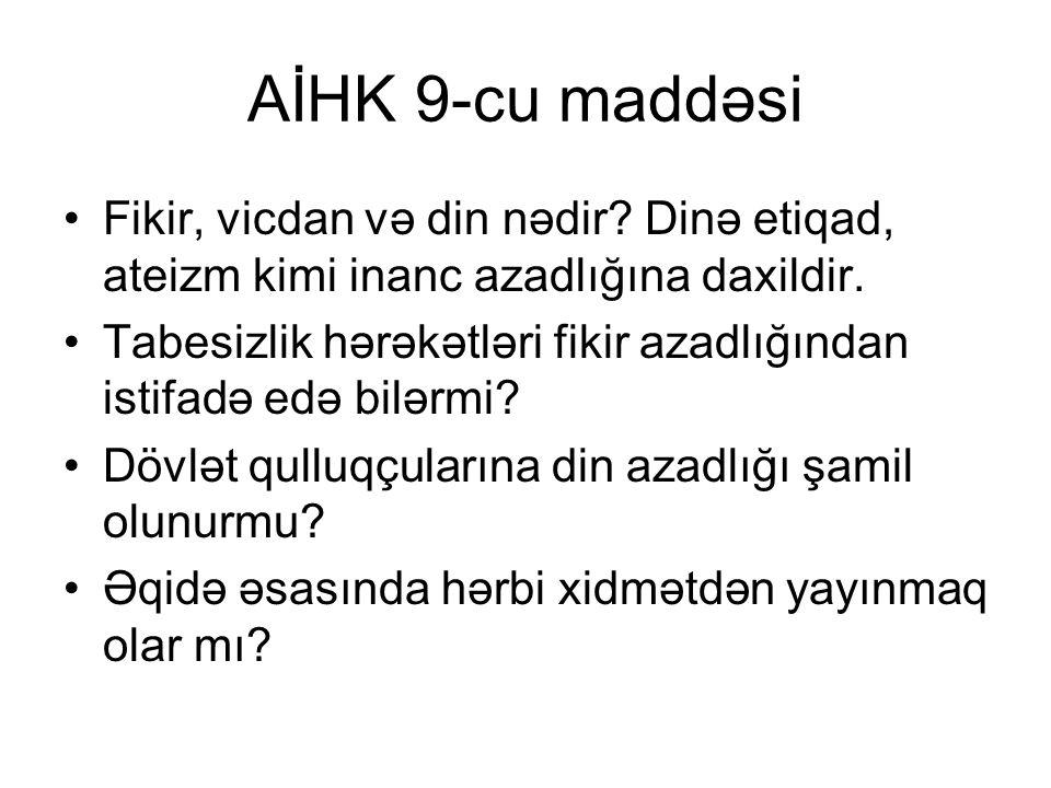 AİHK 9-cu maddəsi Fikir, vicdan və din nədir Dinə etiqad, ateizm kimi inanc azadlığına daxildir.