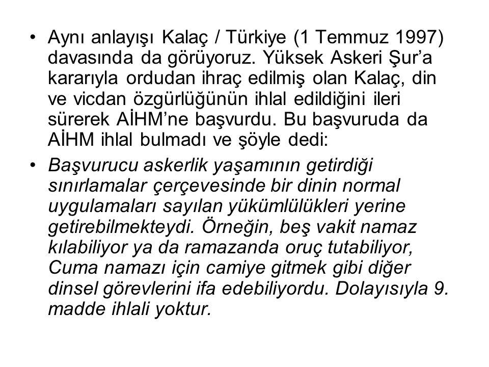 Aynı anlayışı Kalaç / Türkiye (1 Temmuz 1997) davasında da görüyoruz