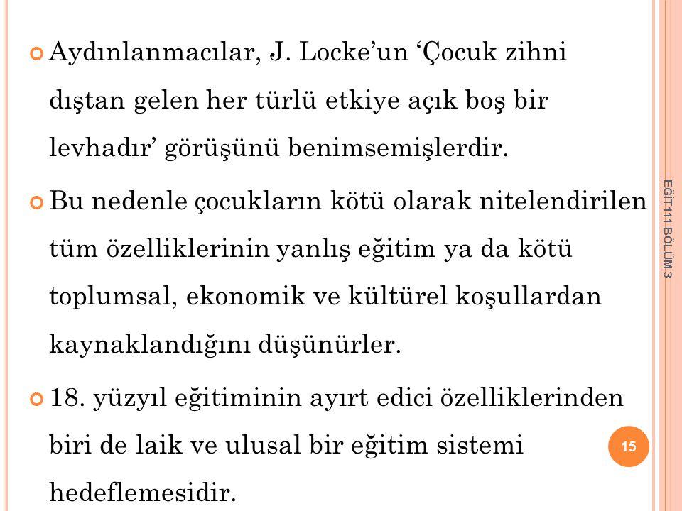Aydınlanmacılar, J. Locke'un 'Çocuk zihni dıştan gelen her türlü etkiye açık boş bir levhadır' görüşünü benimsemişlerdir.