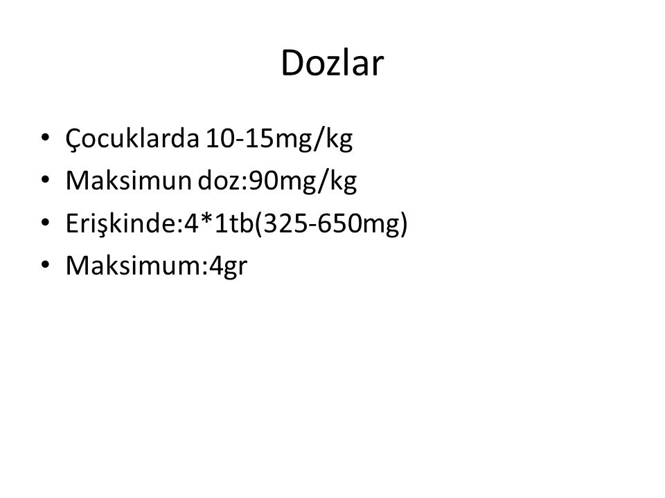 Dozlar Çocuklarda 10-15mg/kg Maksimun doz:90mg/kg