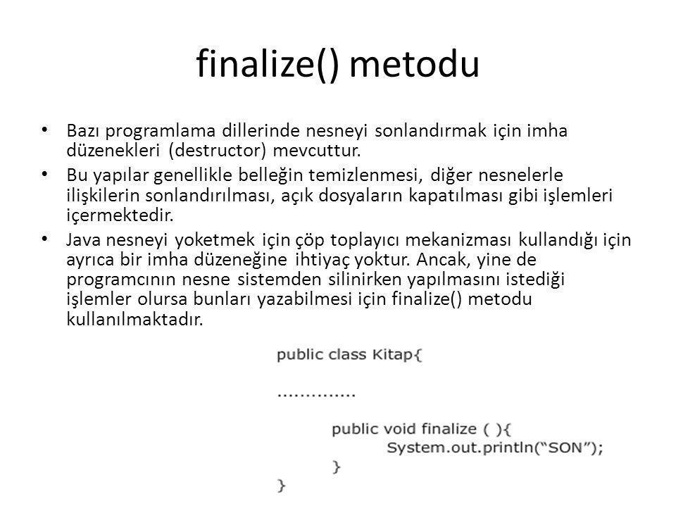 finalize() metodu Bazı programlama dillerinde nesneyi sonlandırmak için imha düzenekleri (destructor) mevcuttur.