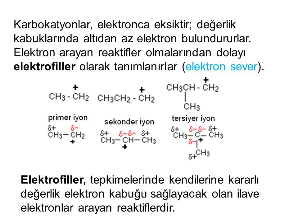 Karbokatyonlar, elektronca eksiktir; değerlik kabuklarında altıdan az elektron bulundururlar. Elektron arayan reaktifler olmalarından dolayı elektrofiller olarak tanımlanırlar (elektron sever).