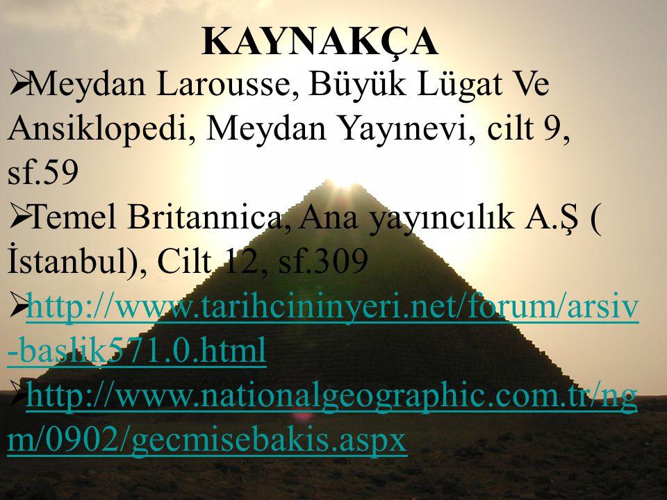 KAYNAKÇA Meydan Larousse, Büyük Lügat Ve Ansiklopedi, Meydan Yayınevi, cilt 9, sf.59.