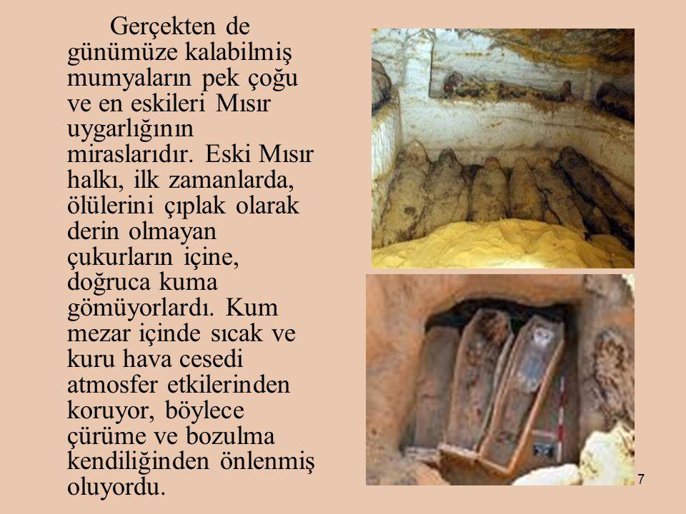 Gerçekten de günümüze kalabilmiş mumyaların pek çoğu ve en eskileri Mısır uygarlığının miraslarıdır.