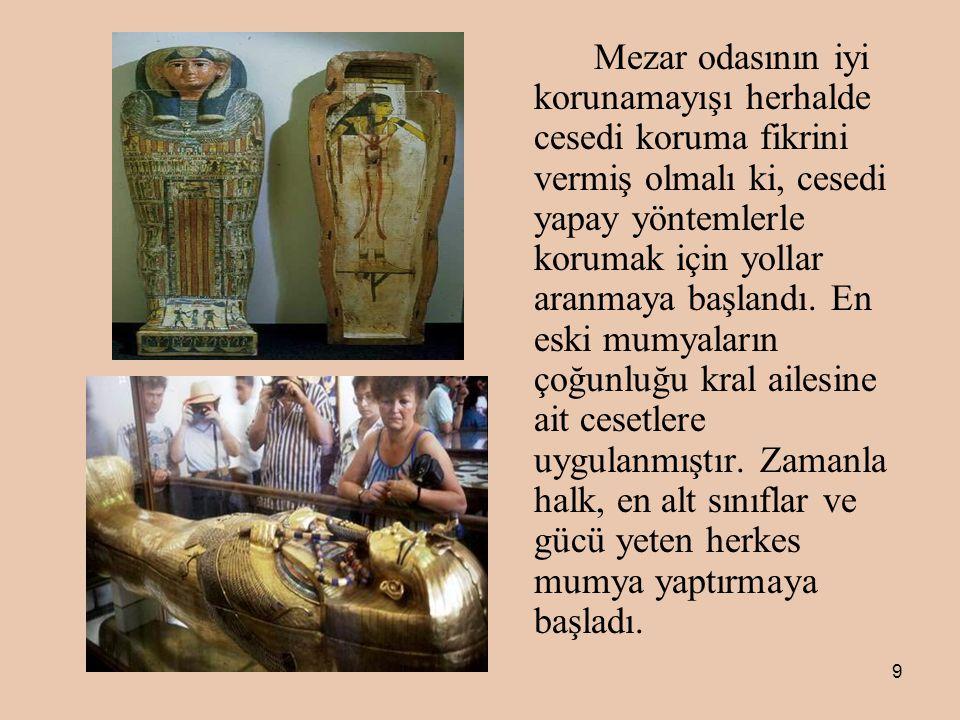 Mezar odasının iyi korunamayışı herhalde cesedi koruma fikrini vermiş olmalı ki, cesedi yapay yöntemlerle korumak için yollar aranmaya başlandı.