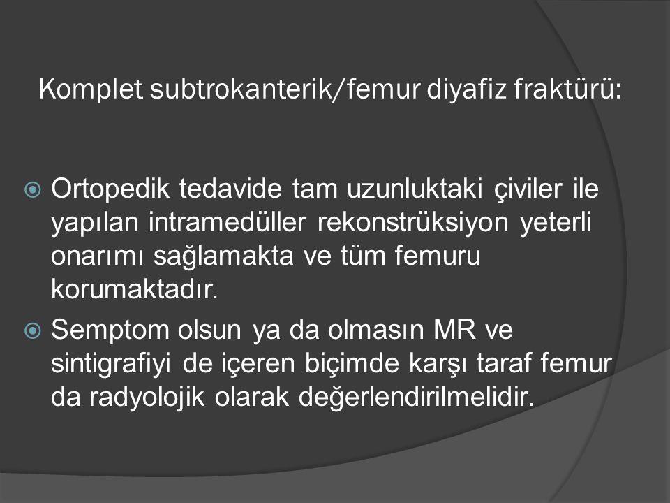 Komplet subtrokanterik/femur diyafiz fraktürü:
