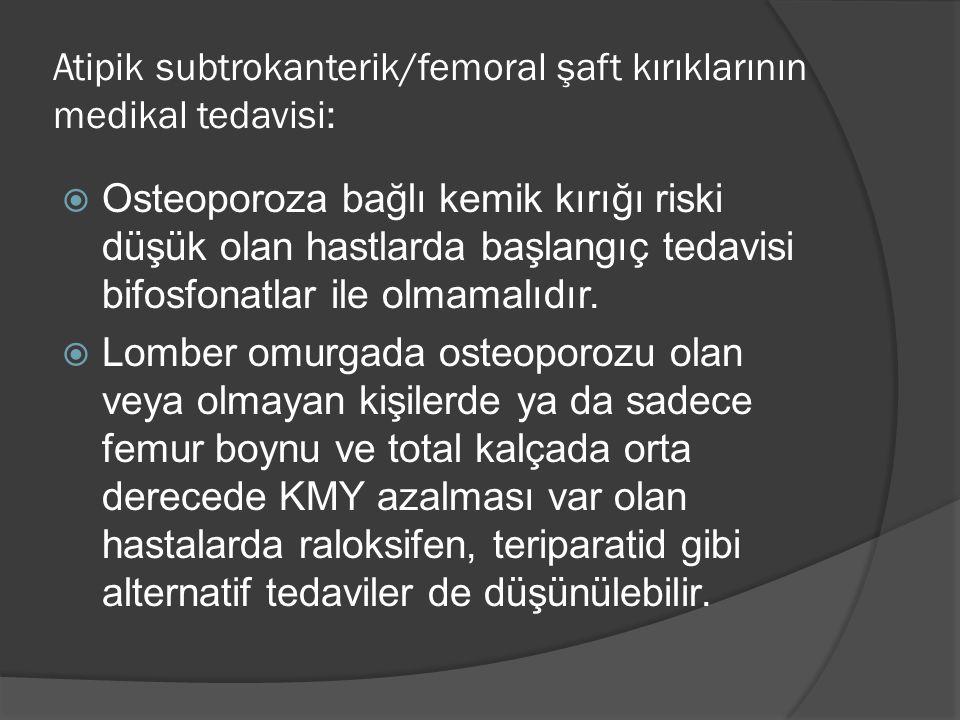 Atipik subtrokanterik/femoral şaft kırıklarının medikal tedavisi: