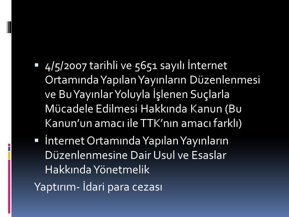 4/5/2007 tarihli ve 5651 sayılı İnternet Ortamında Yapılan Yayınların Düzenlenmesi ve Bu Yayınlar Yoluyla İşlenen Suçlarla Mücadele Edilmesi Hakkında Kanun (Bu Kanun'un amacı ile TTK'nın amacı farklı)