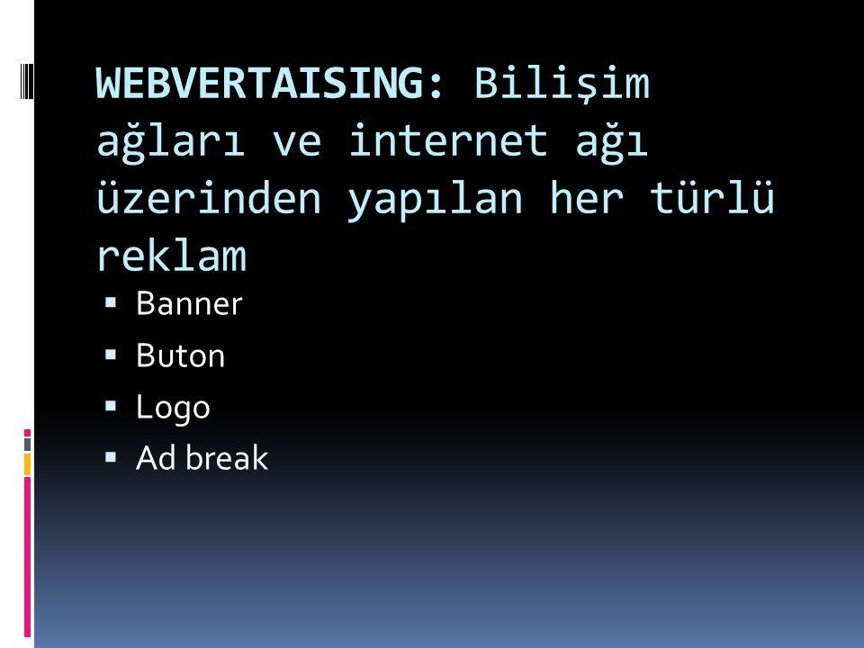 WEBVERTAISING: Bilişim ağları ve internet ağı üzerinden yapılan her türlü reklam
