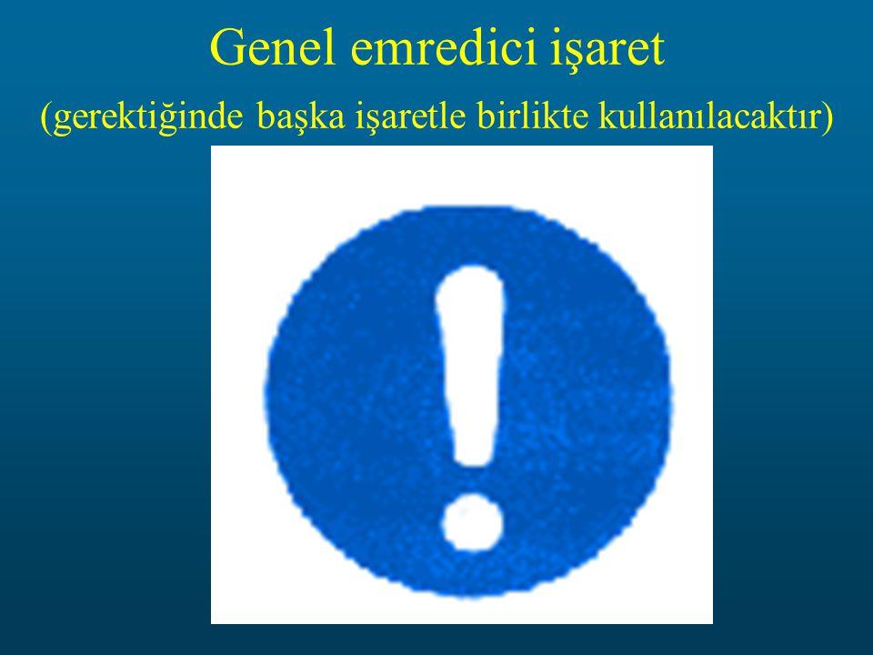 Genel emredici işaret (gerektiğinde başka işaretle birlikte kullanılacaktır)