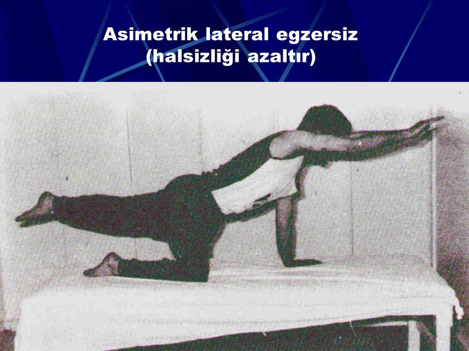 Asimetrik lateral egzersiz (halsizliği azaltır)