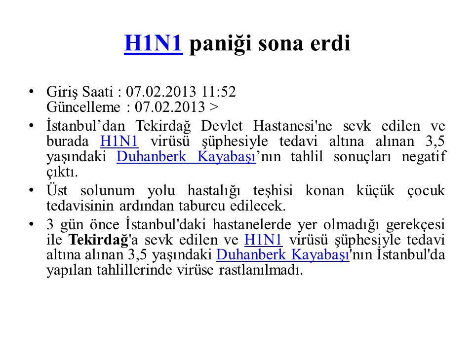 H1N1 paniği sona erdi Giriş Saati : 07.02.2013 11:52 Güncelleme : 07.02.2013 >