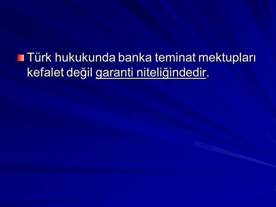 Türk hukukunda banka teminat mektupları kefalet değil garanti niteliğindedir.