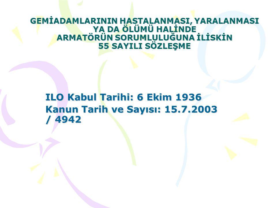ILO Kabul Tarihi: 6 Ekim 1936 Kanun Tarih ve Sayısı: 15.7.2003 / 4942