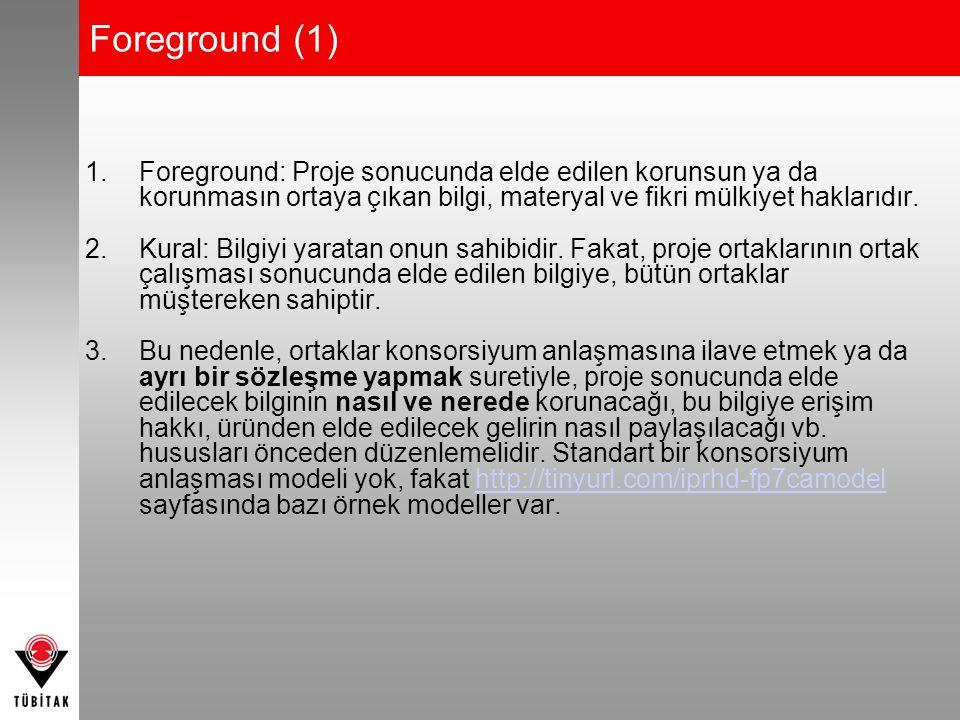 Foreground (1) Foreground: Proje sonucunda elde edilen korunsun ya da korunmasın ortaya çıkan bilgi, materyal ve fikri mülkiyet haklarıdır.