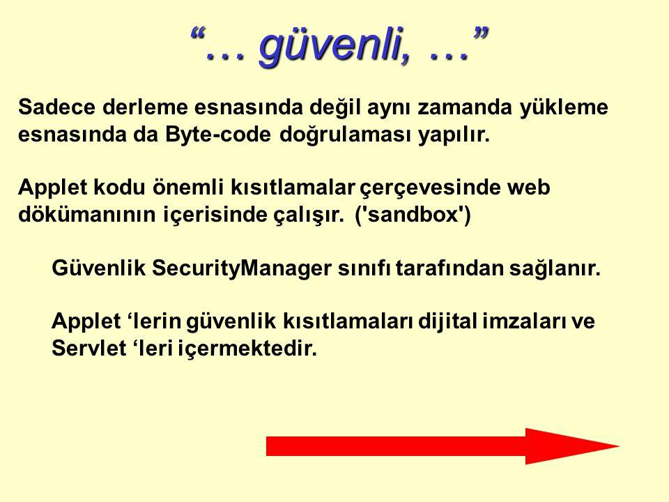 … güvenli, … Sadece derleme esnasında değil aynı zamanda yükleme esnasında da Byte-code doğrulaması yapılır.