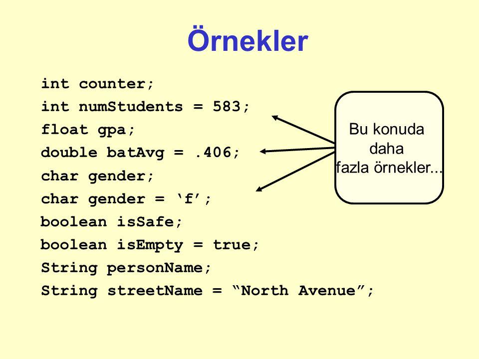 Örnekler int counter; int numStudents = 583; float gpa;