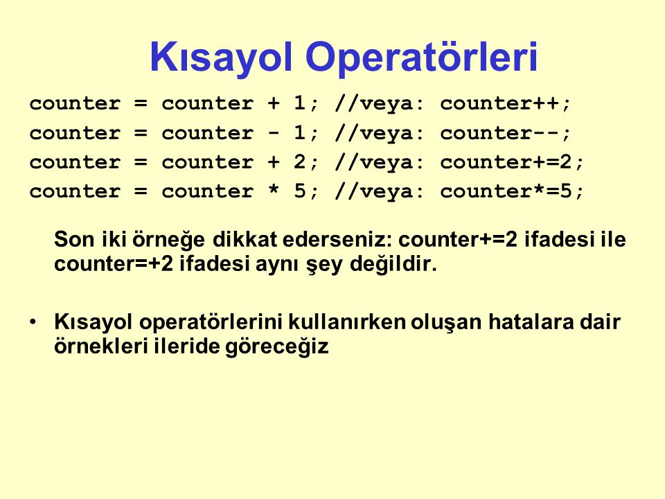 Kısayol Operatörleri counter = counter + 1; //veya: counter++;