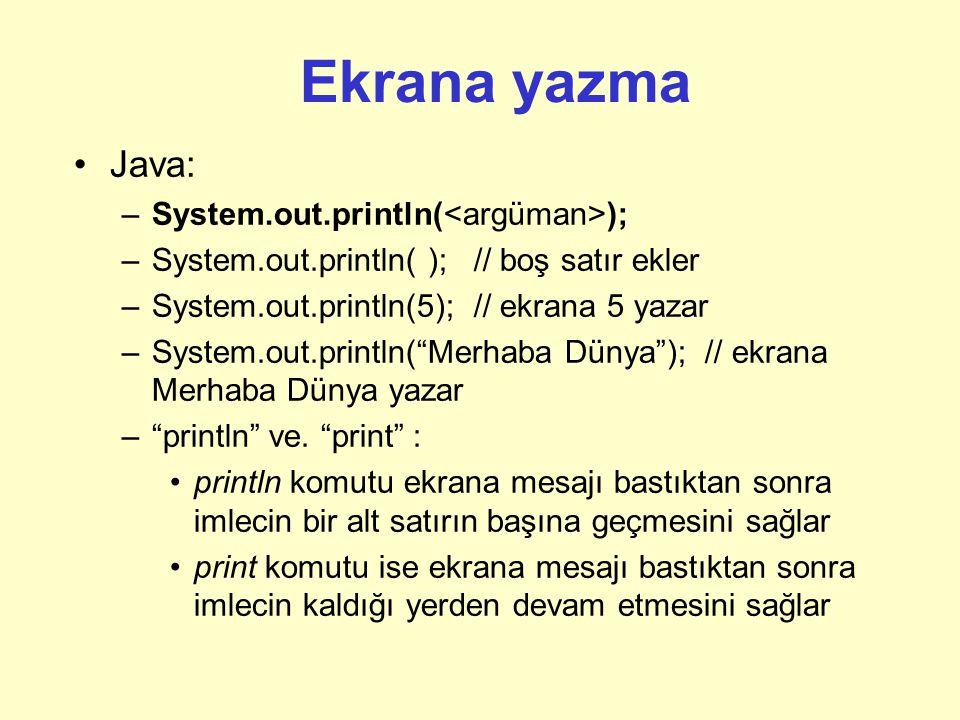 Ekrana yazma Java: System.out.println(<argüman>);