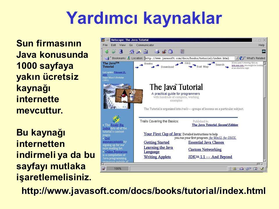 Yardımcı kaynaklar Sun firmasının Java konusunda 1000 sayfaya yakın ücretsiz kaynağı internette mevcuttur.