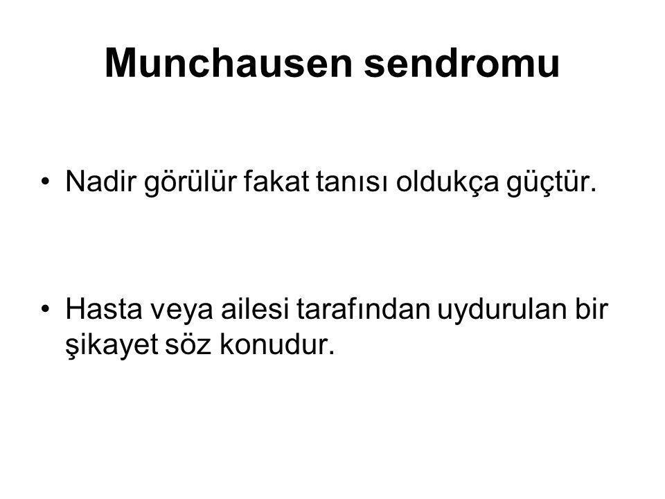 Munchausen sendromu Nadir görülür fakat tanısı oldukça güçtür.