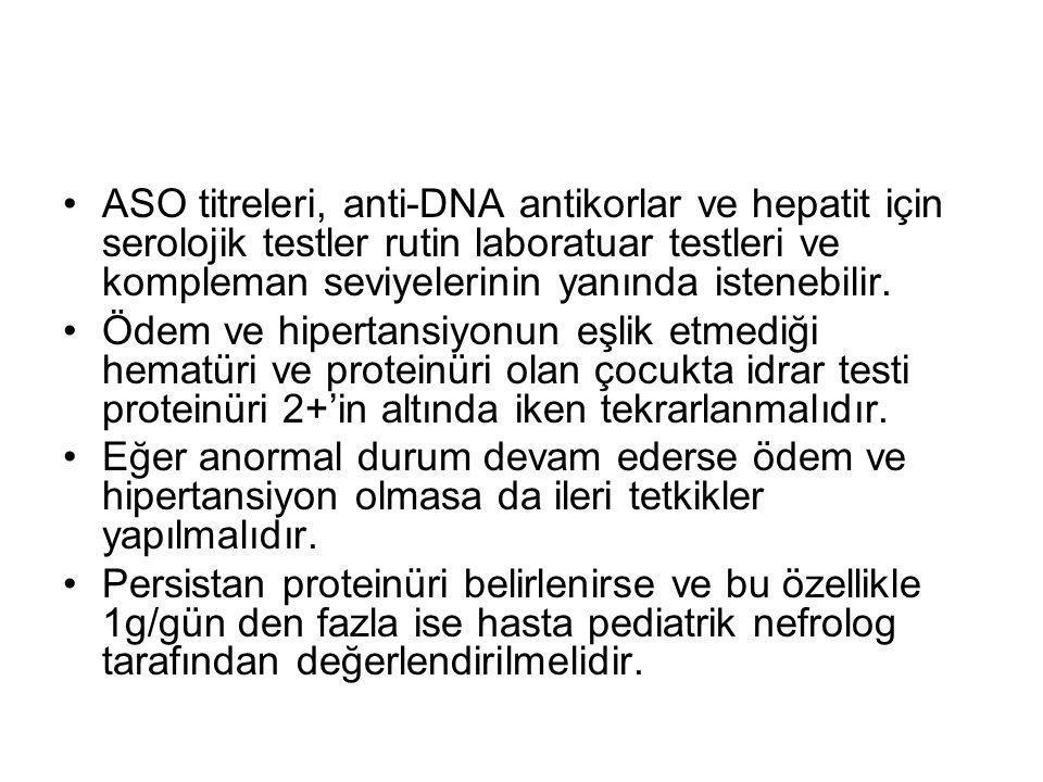ASO titreleri, anti-DNA antikorlar ve hepatit için serolojik testler rutin laboratuar testleri ve kompleman seviyelerinin yanında istenebilir.