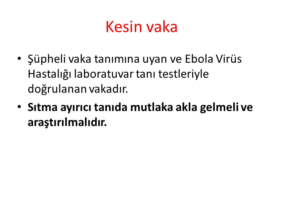 Kesin vaka Şüpheli vaka tanımına uyan ve Ebola Virüs Hastalığı laboratuvar tanı testleriyle doğrulanan vakadır.