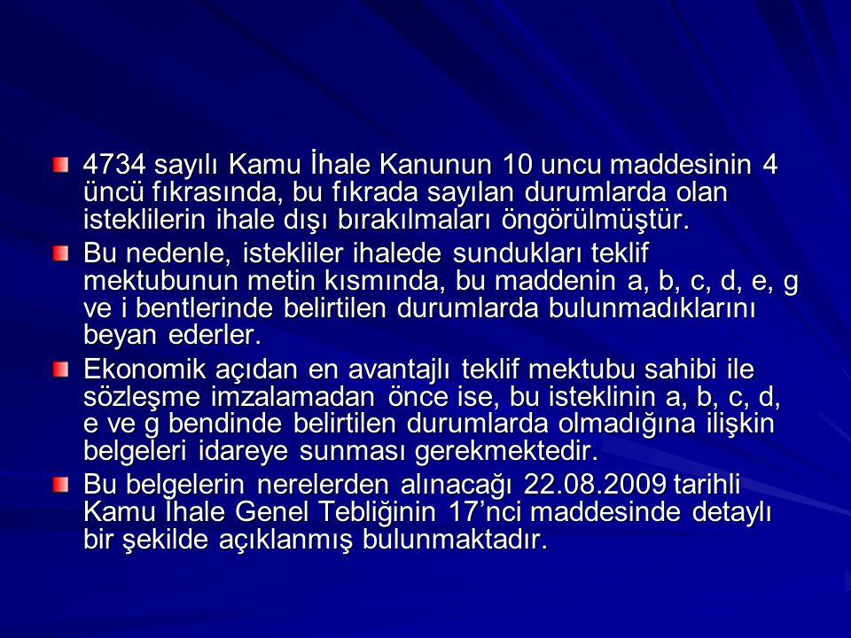 4734 sayılı Kamu İhale Kanunun 10 uncu maddesinin 4 üncü fıkrasında, bu fıkrada sayılan durumlarda olan isteklilerin ihale dışı bırakılmaları öngörülmüştür.