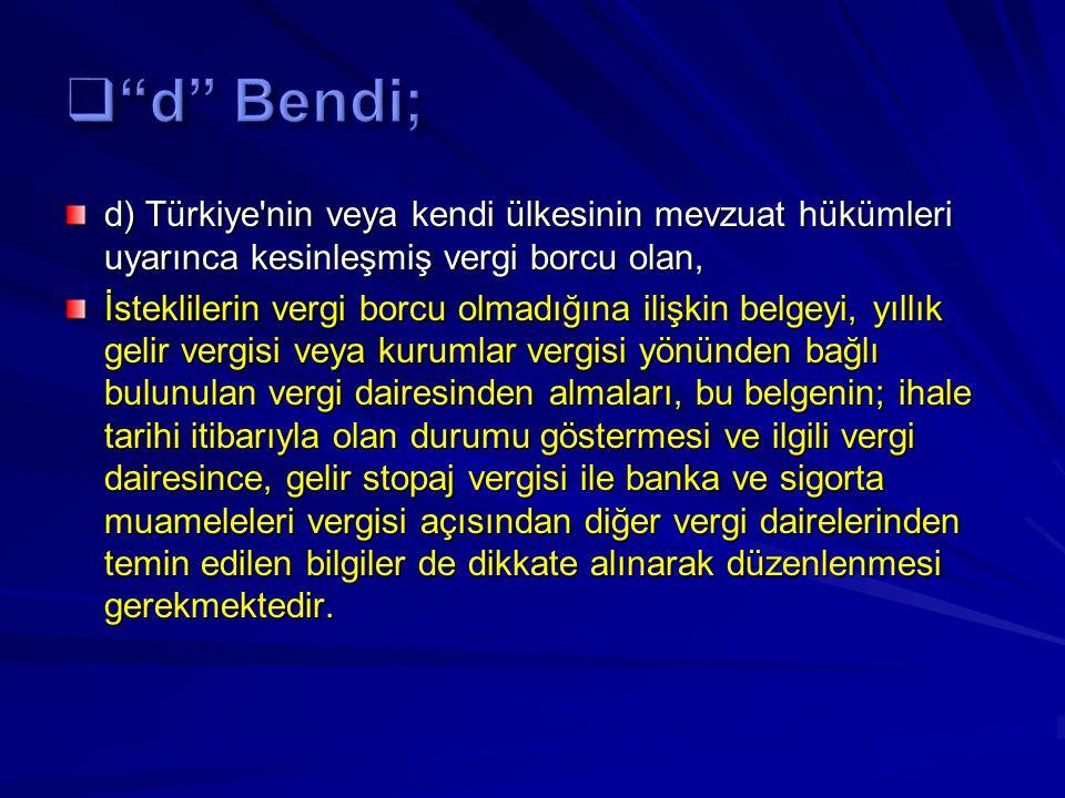 d Bendi; d) Türkiye nin veya kendi ülkesinin mevzuat hükümleri uyarınca kesinleşmiş vergi borcu olan,