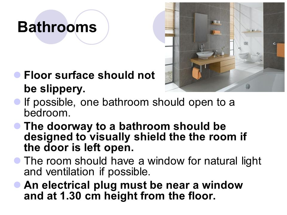 Bathrooms Floor surface should not be slippery.