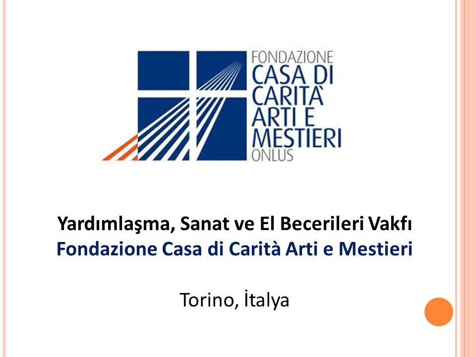 Yardımlaşma, Sanat ve El Becerileri Vakfı Fondazione Casa di Carità Arti e Mestieri Torino, İtalya