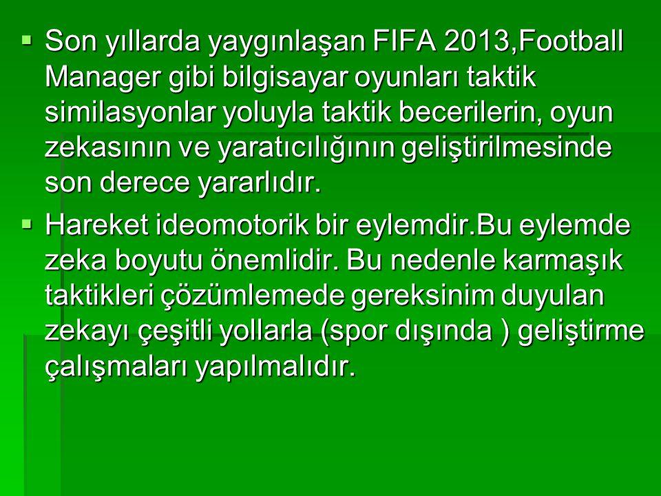 Son yıllarda yaygınlaşan FIFA 2013,Football Manager gibi bilgisayar oyunları taktik similasyonlar yoluyla taktik becerilerin, oyun zekasının ve yaratıcılığının geliştirilmesinde son derece yararlıdır.