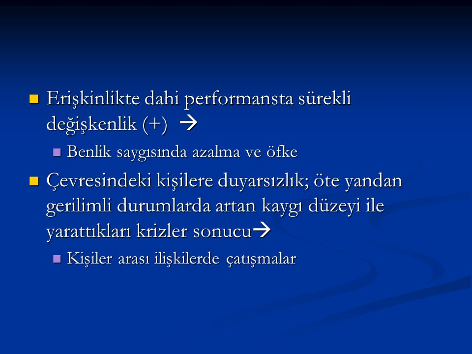 Erişkinlikte dahi performansta sürekli değişkenlik (+) 