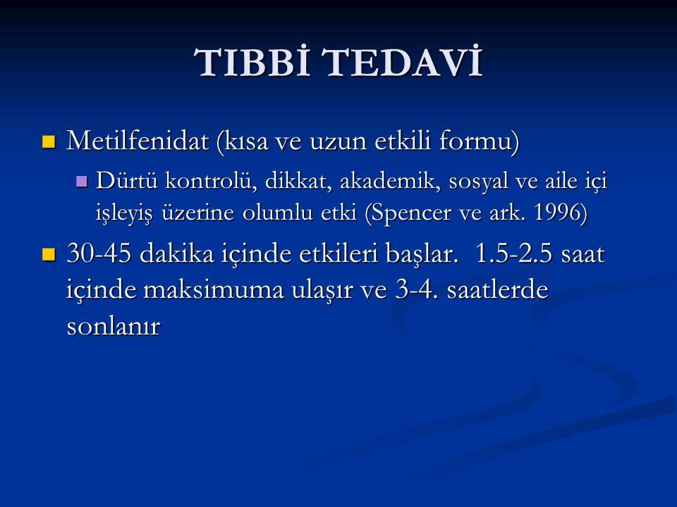 TIBBİ TEDAVİ Metilfenidat (kısa ve uzun etkili formu)