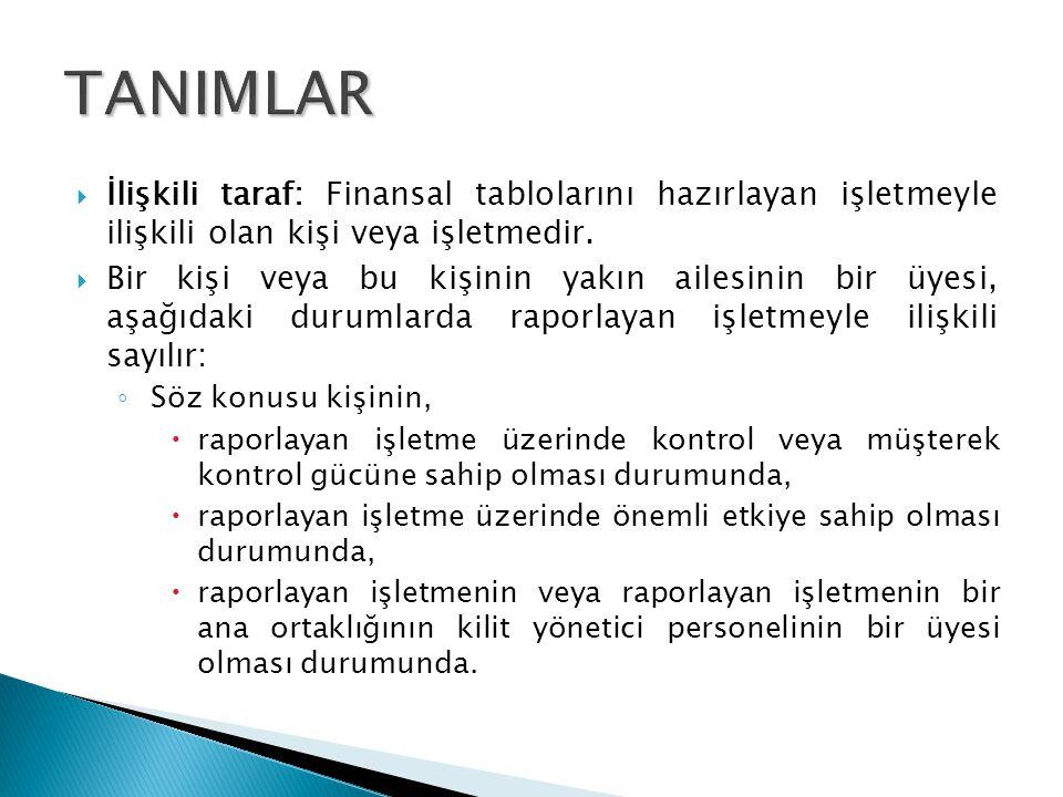 TANIMLAR İlişkili taraf: Finansal tablolarını hazırlayan işletmeyle ilişkili olan kişi veya işletmedir.