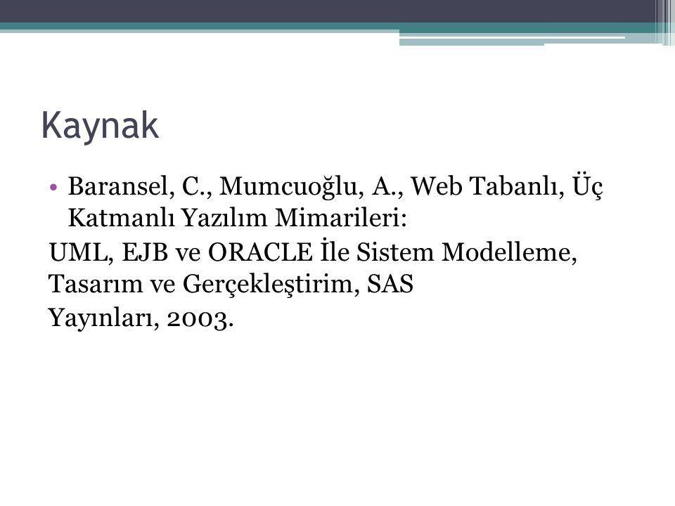 Kaynak Baransel, C., Mumcuoğlu, A., Web Tabanlı, Üç Katmanlı Yazılım Mimarileri: