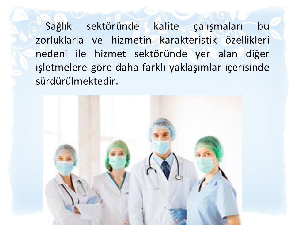 Sağlık sektöründe kalite çalışmaları bu zorluklarla ve hizmetin karakteristik özellikleri nedeni ile hizmet sektöründe yer alan diğer işletmelere göre daha farklı yaklaşımlar içerisinde sürdürülmektedir.